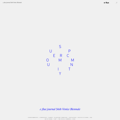 e-flux journal 56th Venice Biennale - SUPERCOMMUNITY - Provincialism Perfected: Global Contemporary Art and Uneven Development