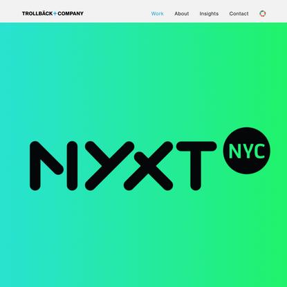 NYXT   Work   Trollbäck+Company   Branding and Design Studio