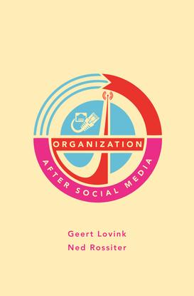 Organization After Social Media - Lovink, Rossiter