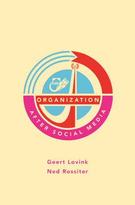 Organization After Social Media - Lovink, Rossiter