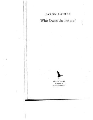 Jaron Lanier, Who Owns the Future?