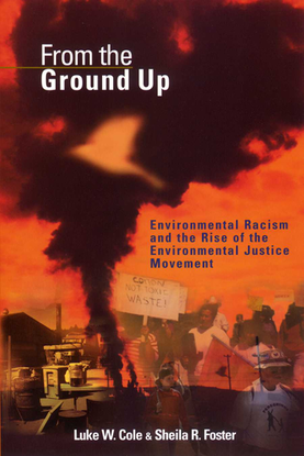 From the Ground Up - Environmental Racism and the Rise of the Environmental Justice Movement