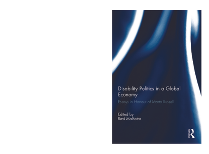 Disability Politics in a Global Economy - Essays in Honour of Marta Russell - Edited by Ravi Malhotra