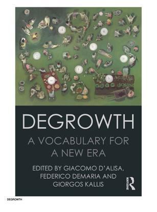 Degrowth: A Vocabulary for a New Era - Giacomo D'Alisa, Federico Demaria, Giorgos Kallis
