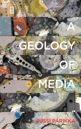 A GEOLOGY OF MEDIA - Jussi Parikka