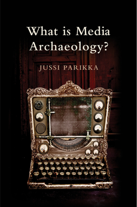 What is Media Archaeology? - Jussi Parikka