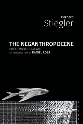THE NEGANTHROPOCENE - Bernard Stiegler