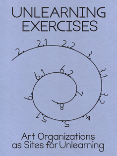 Unlearning Exercises Art Organizations as Sites for Unlearning