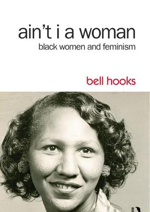 Ain't I a Woman Black Women and Feminism - bell hooks