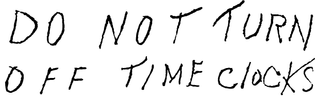 DO NOT TURN OFF TIME CLOCKS