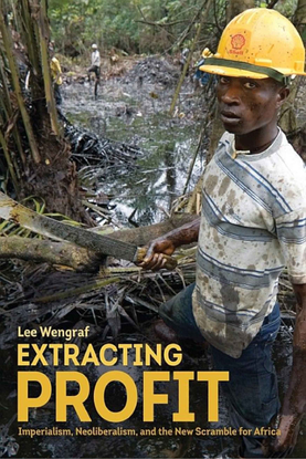Extracting Profit - Imperialism, Neoliberalism, and the New Scramble for Africa - Lee Wengraf