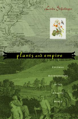 Plants and Empire: Colonial Bioprospecting in the Atlantic World - Londa Schiebinger