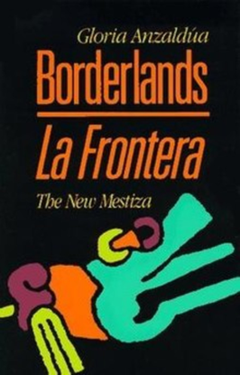 Borderlands La Frontera: The New Mestiza - Gloria Anzaldua -  [2nd ed.]