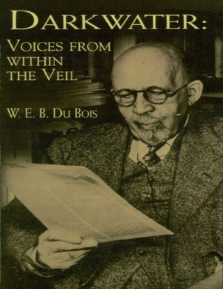 Darkwater: Voices From Within the Veil - W. E. B. Du Bois