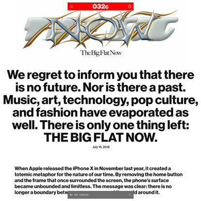 We regret to inform you that there is no future. Nor is there a past. Music, art, technology, pop culture, and fashion have ...