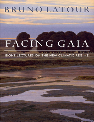 Facing Gaia: Eight Lectures on the New Climatic Regime - Bruno Latour