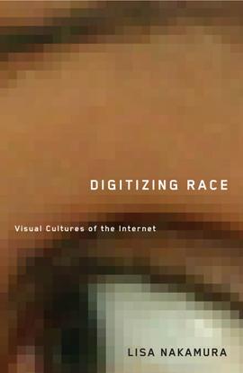 Digitizing race : visual cultures of the Internet - Nakamura, Lisa
