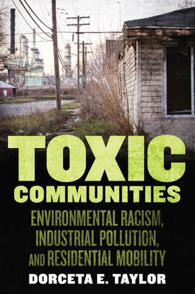 Toxic Communities: Environmental Racism, Industrial Pollution, and Residential Mobility - Dorceta Taylor