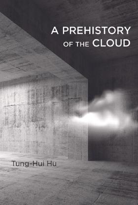 tunghui hu a prehistory of the cloud