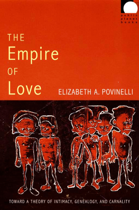 The Empire of Love: Toward a Theory of Intimacy, Genealogy, and Carnality - Elizabeth A. Povinelli