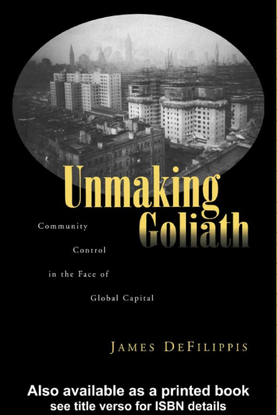 james-defilippis-unmaking-goliath-community-control-in-the-face-of-global-capital-1.pdf