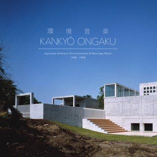 Kankyō Ongaku: Japanese Ambient, Environmental & New Age Music 1980-1990, by Kankyō Ongaku