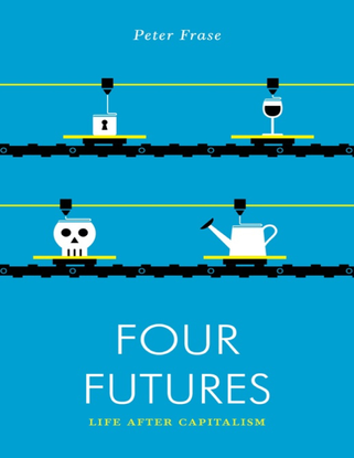 Four Futures: Life After Capitalism - Peter Frase