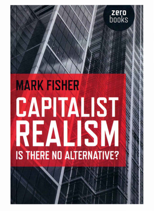 Capitalist Realism: Is There no Alternative? - Mark Fisher