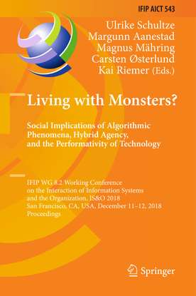 Living with Monsters? Social Implications of Algorithmic Phenomena, Hybrid Agency, and the Performativity of Technology