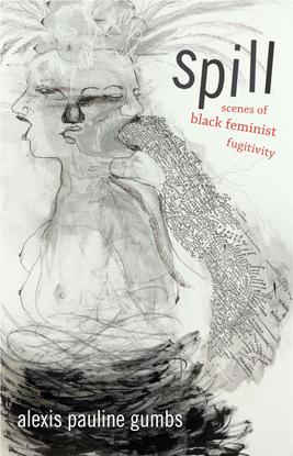 Spill: Scenes of Black Feminist Fugitivity - Alexis Pauline Gumbs