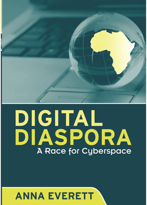 Digital Diaspora: A Race for Cyberspace - Anna Everett