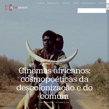 Cinemas africanos: cosmopoéticas da descolonização e do comum