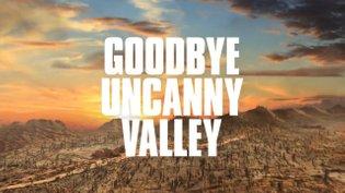 Goodbye Uncanny Valley