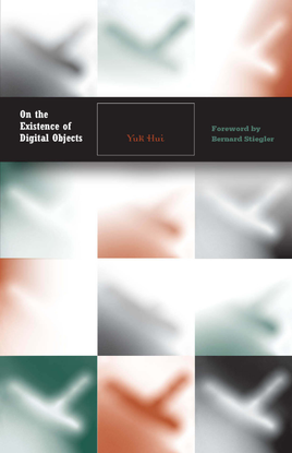 On the Existence of Digital Objects — Yuk Hui