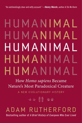 Humanimal: How Homo sapiens Became Nature's Most Paradoxical Creature—A New Evolutionary History - Adam Rutherford